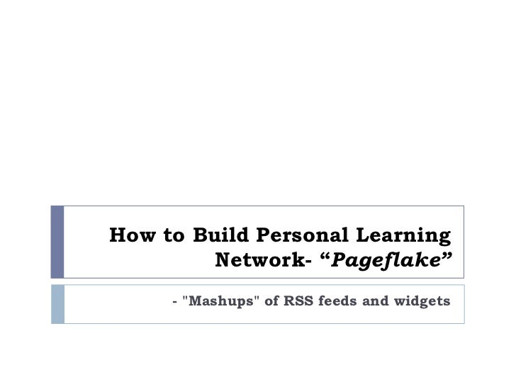 """How to Build Personal Learning Network- """"Pageflake""""<br />- """"Mashups"""" of RSS feeds and widgets<br />"""
