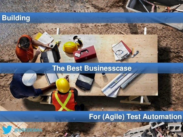 @BBEERSMABuildingThe Best BusinesscaseFor (Agile) Test Automation@BBEERSMA