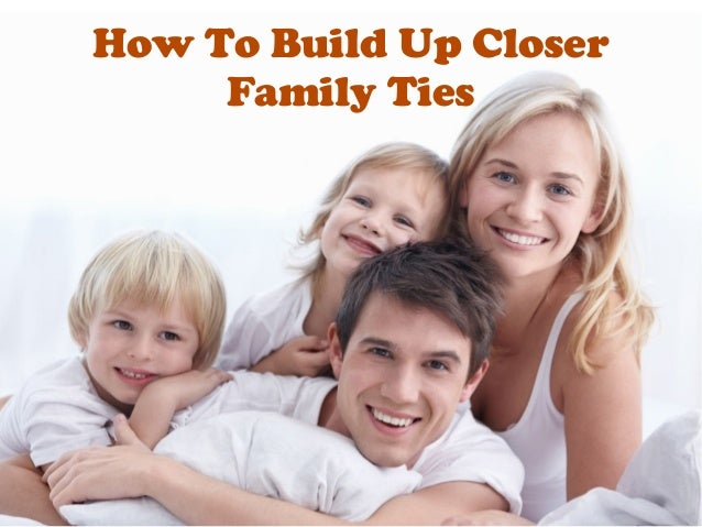 How To Build Up Closer Family Ties