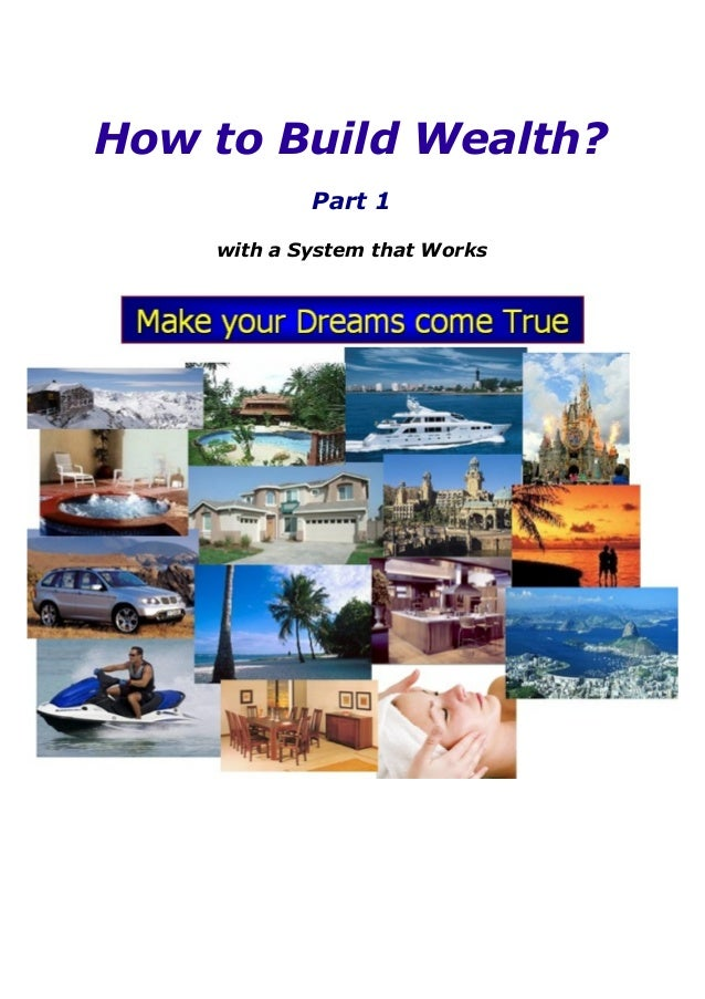 How to Build Wealth?            Part 1    with a System that Works