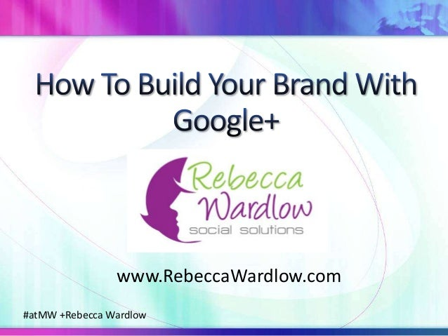 How To Build Your Brand With Google+