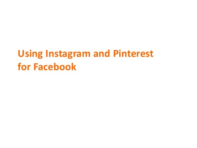 Building Your Facebook Presence with Pinterest + Instagram