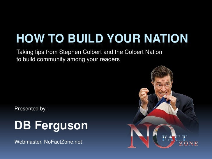 How To Build Your Nation - Taking tips from Stephen Colbert and the Colbert Nation  to build community among your readers