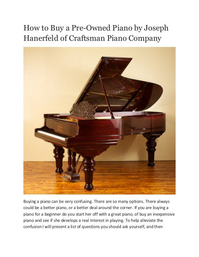 How to Buy a Pre-Owned Piano by Joseph Hanerfeld of Craftsman Piano Company  Buying a piano can be very confusing. There a...