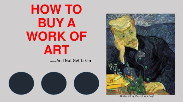 HOW TO BUY A WORK OF ART....and not get taken.