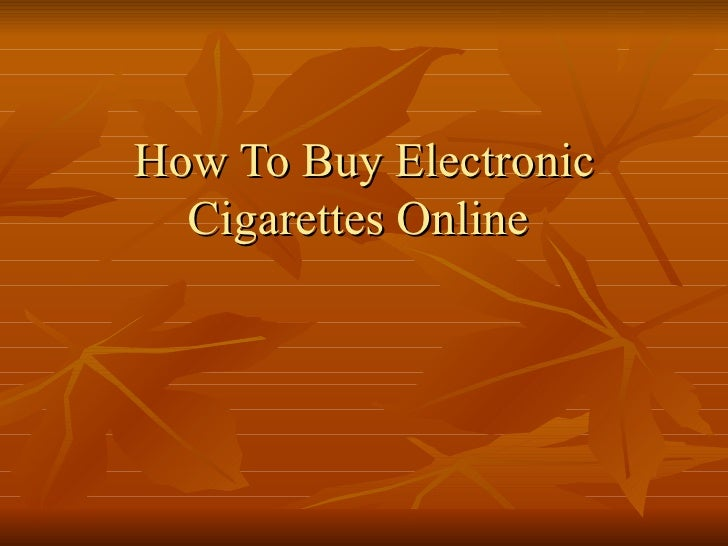 How To Buy Electronic  Cigarettes Online