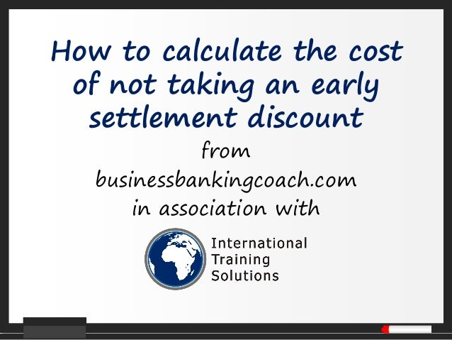 How to calculate the costof not taking an earlysettlement discountfrombusinessbankingcoach.comin association with
