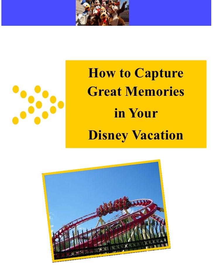 How to CaptureGreat Memories    in YourDisney Vacation