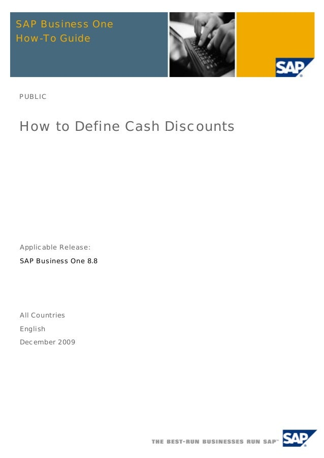 SAP Business One How-To Guide PUBLIC How to Define Cash Discounts Applicable Release: SAP Business One 8.8 All Countries E...