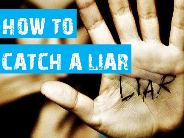 HOW TOCATCH A LIAR