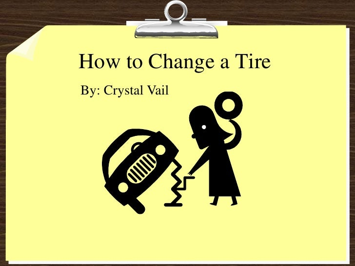 How to Change a Tire By: Crystal Vail