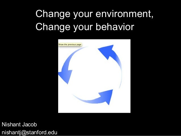Change your environment,            Change your behaviorNishant Jacobnishantj@stanford.edu