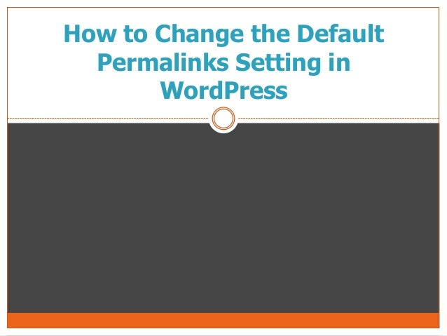 How to Change the Default Permalinks Setting in WordPress