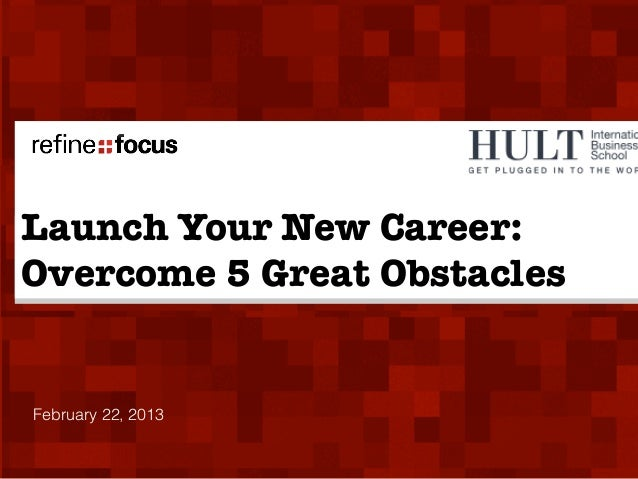 Launch Your New Career:Overcome 5 Great ObstaclesFebruary 22, 2013