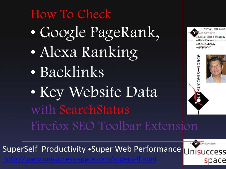 How To Check • Google PageRank, • Alexa Ranking • Backlinks • Key Website Data withSearchStatusFirefox SEO Toolbar Extensi...