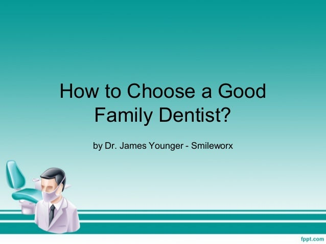 How to Choose a Good Family Dentist? by Dr. James Younger - Smileworx