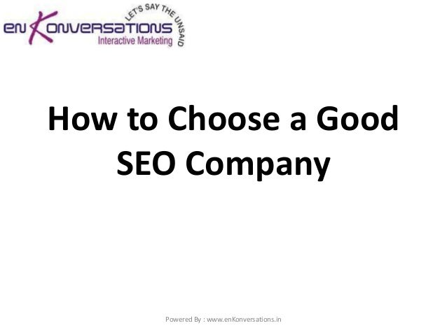 How to Choose a Good   SEO Company      Powered By : www.enKonversations.in