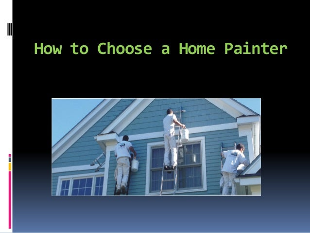 How to choose a home painter for How to choose a builder for your house