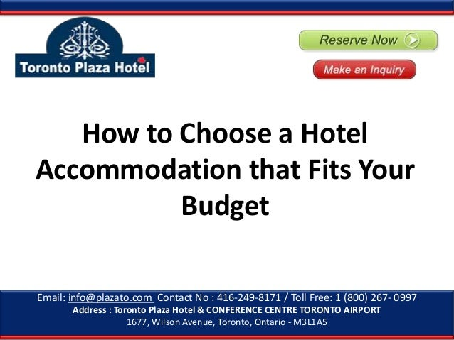 How to Choose a Hotel Accommodation that Fits Your Budget Email: info@plazato.com Contact No : 416-249-8171 / Toll Free: 1...