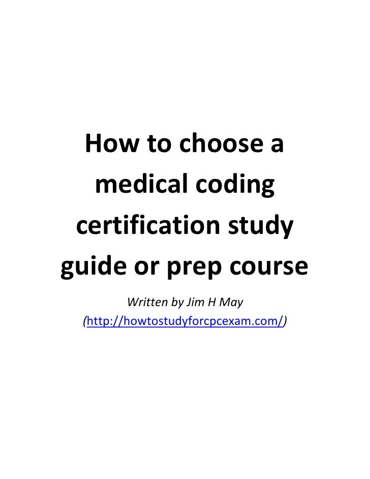 How to choose a   medical coding certification studyguide or prep course         Written by Jim H May (http://howtostudyfo...