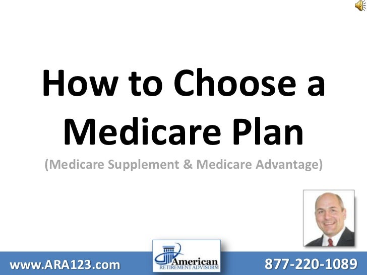 How to Choose a Medicare Plan(Medicare Supplement & Medicare Advantage)<br />www.ARA123.com877-220-1089<br />