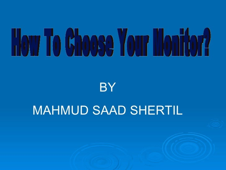 How To Choose Your Monitor? BY MAHMUD SAAD SHERTIL
