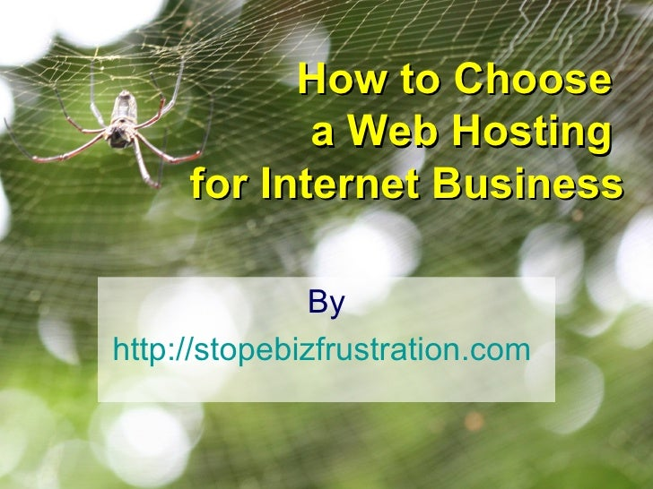 How to Choose  a Web Hosting  for Internet Business By http://stopebizfrustration.com