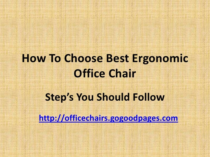How To Choose Best Ergonomic Office Chair<br />Step's You Should Follow<br />http://officechairs.gogoodpages.com<br />