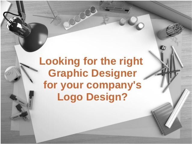 Looking for the right Graphic Designer for your company's Logo Design?