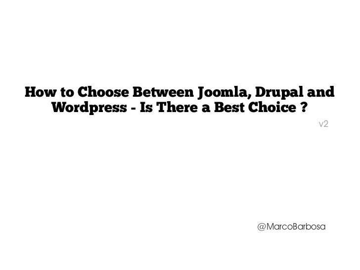 How to choose between Joomla, Drupal and Wordpress - Is there a best choice? (v2)