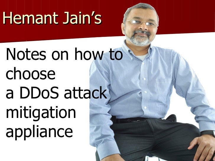 Hemant Jain's  Notes on how to choose  a DDoS attack mitigation appliance