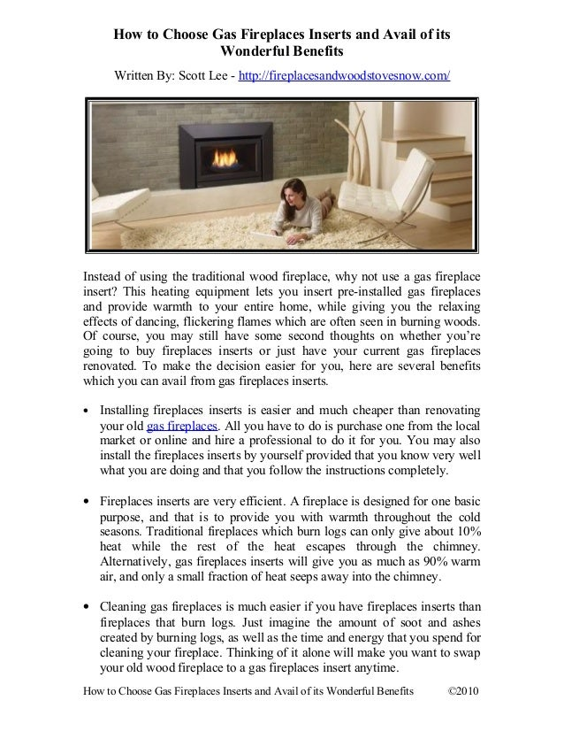 How to Choose Gas Fireplaces Inserts and Avail of its Wonderful Benefits Written By: Scott Lee - http://fireplacesandwoods...