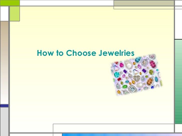 <ul><li>How to ChooseJewelries </li></ul>