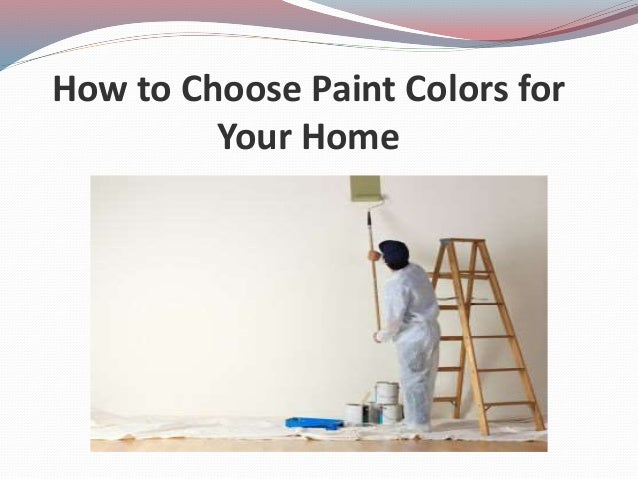 How to choose paint colors for your home for How to choose a builder for your house