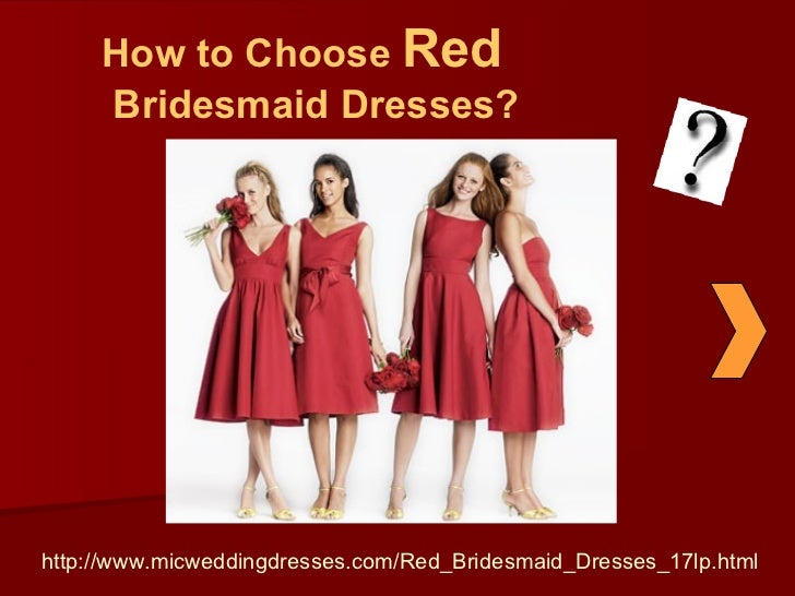 How to Choose  Red  Bridesmaid Dresses? http://www.micweddingdresses.com/Red_Bridesmaid_Dresses_17lp.html
