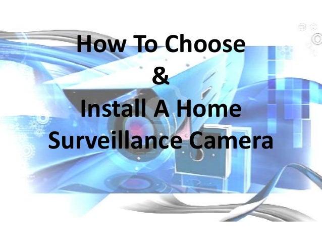 How To Choose          &  Install A HomeSurveillance Camera
