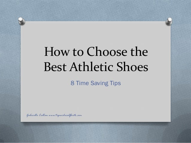 How to Choose theBest Athletic Shoes8 Time Saving TipsGabrielle Callan www.topwidecalfboots.com