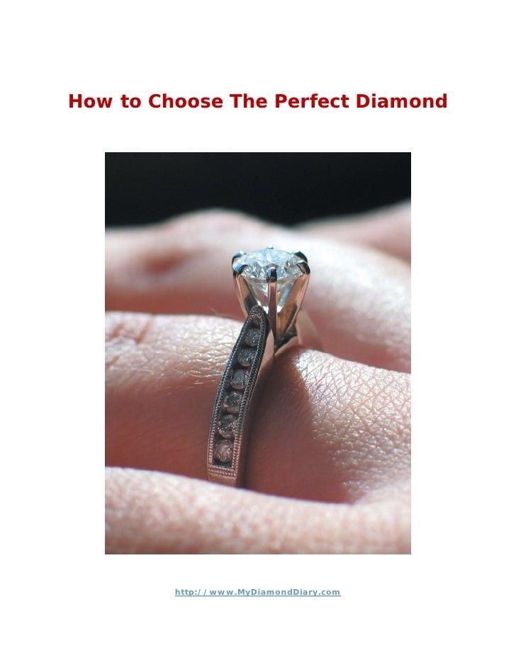 How to Choose The Perfect Diamond         http://www.MyDiamondDiary.com