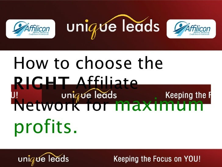 How to choose the  RIGHT  Affiliate Network for  maximum profits.