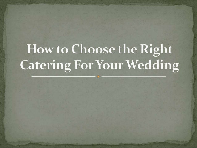 How to Choose the Right Catering For Your Wedding