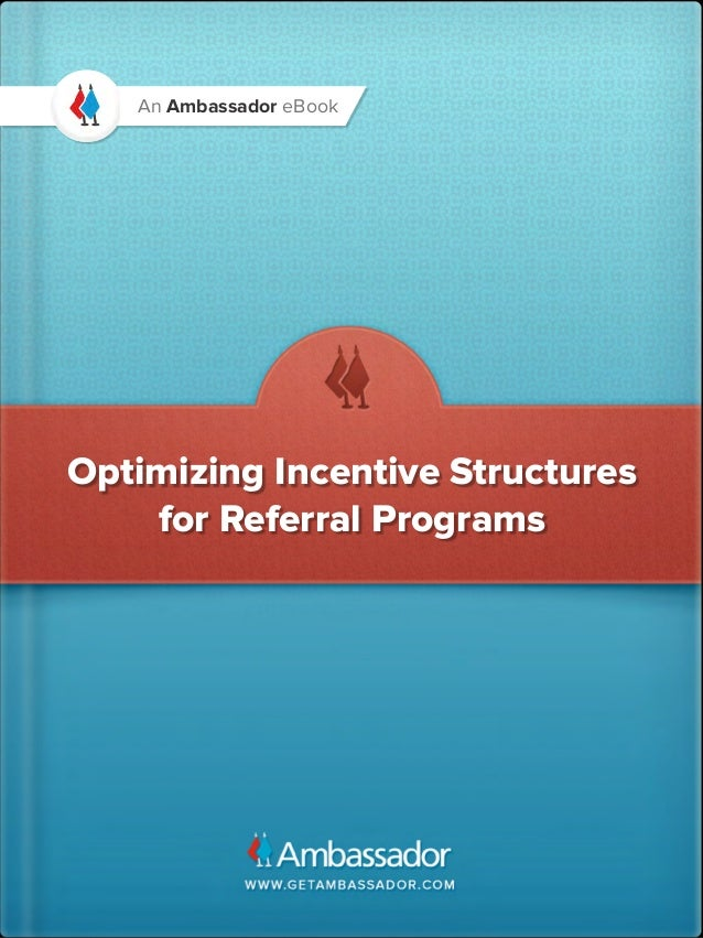 An Ambassador eBookOptimizing Incentive Structures    for Referral Programs