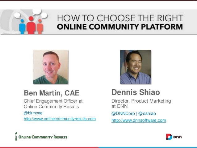Ben Martin, CAE  Dennis Shiao  Chief Engagement Officer at Online Community Results  Director, Product Marketing at DNN  @...