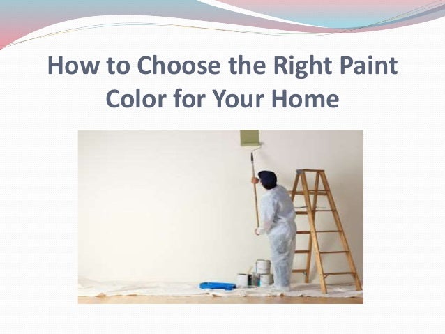 How to choose the right paint color for your home for How to choose a builder for your house