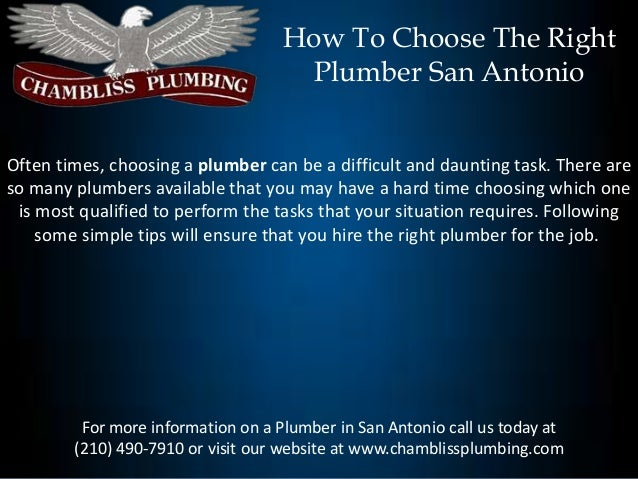 How To Choose The Right                                     Plumber San AntonioOften times, choosing a plumber can be a di...