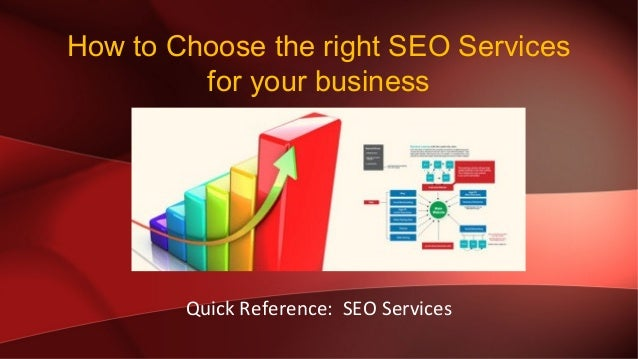 Quick Reference: SEO Services How to Choose the right SEO Services for your business