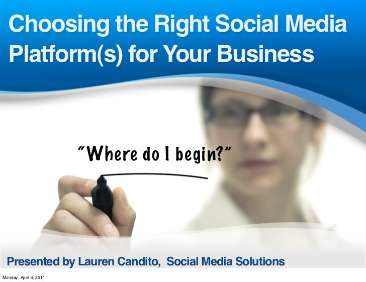 """Choosing the Right Social Media  Platform(s) for Your Business                        """" Where do I begin?"""" Presented by La..."""
