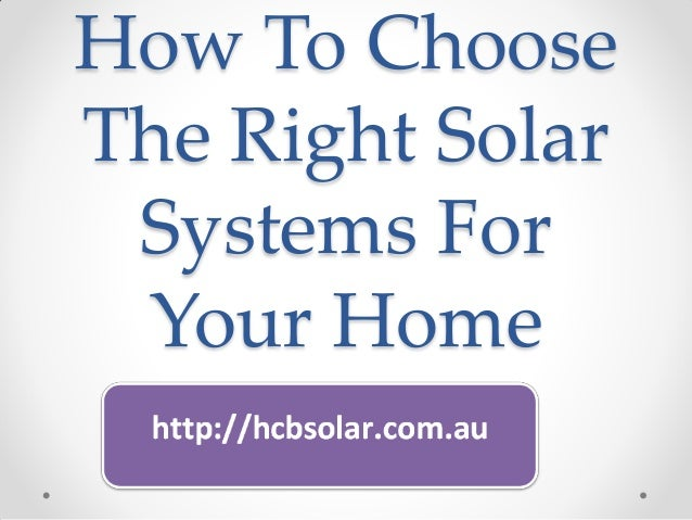 How To ChooseThe Right Solar Systems For Your Home