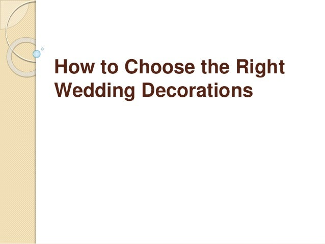 How to Choose the Right Wedding Decorations