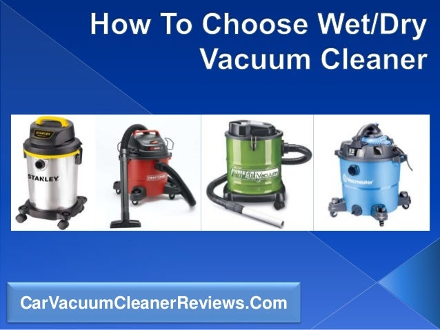 How to choose wet dry vacuum cleaner - Choosing a vacuum cleaner ...