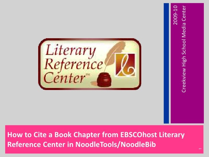 How to Cite a Book Chapter from EBSCOhost Literary Reference Center in NoodleTools/NoodleBib<br />2009-10<br />Creekview H...